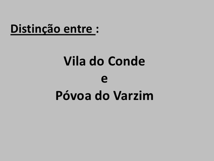 Distinção entre : <br />Vila do Conde <br />e <br />Póvoa do Varzim<br />