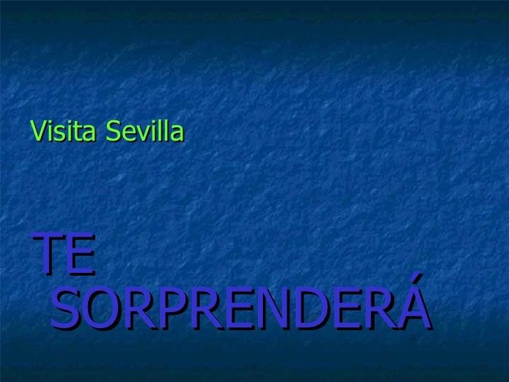 <ul><li>Visita Sevilla </li></ul><ul><li>TE SORPRENDERÁ </li></ul>