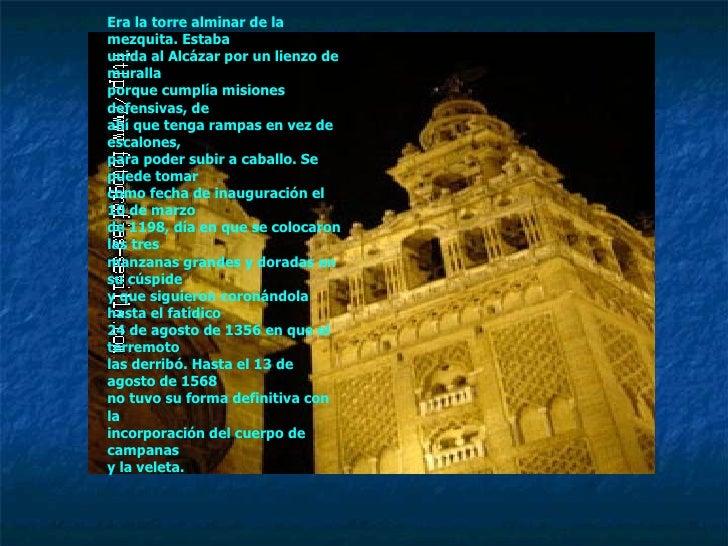Era la torre alminar de la mezquita. Estaba unida al Alcázar por un lienzo de muralla  porque cumplía misiones defensivas,...