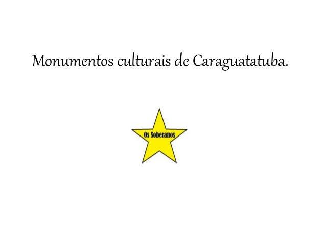 Monumentos culturais de Caraguatatuba.