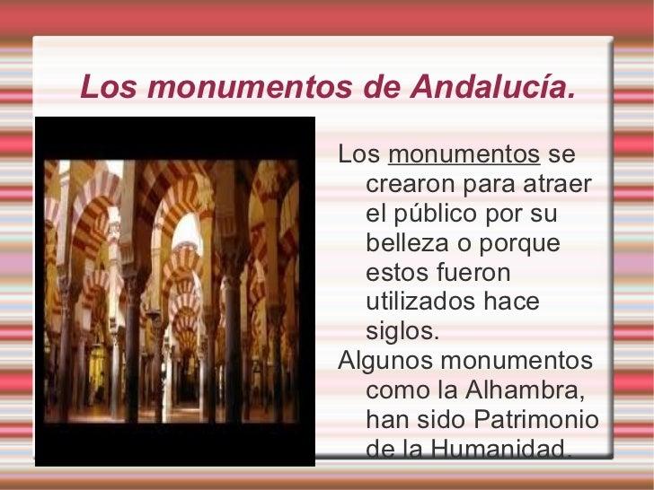 Los monumentos de Andalucía. <ul><li>Los  monumentos  se crearon para atraer el público por su belleza o porque estos fuer...