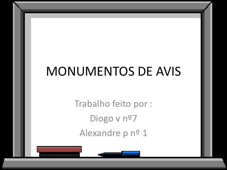 MONUMENTOS DE AVIS   Trabalho feito por :       Diogo v nº7    Alexandre p nº 1