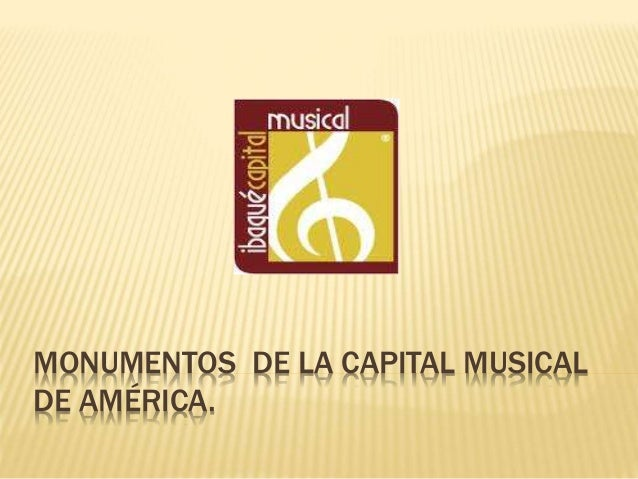 MONUMENTOS DE LA CAPITAL MUSICAL DE AMÉRICA.