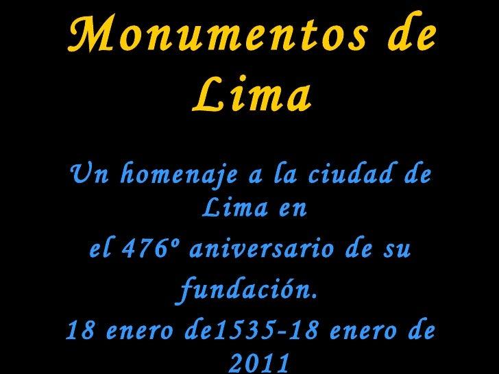 Monumentos de Lima <ul><li>Un homenaje a la ciudad de Lima en  </li></ul><ul><li>el 476º aniversario de su </li></ul><ul><...