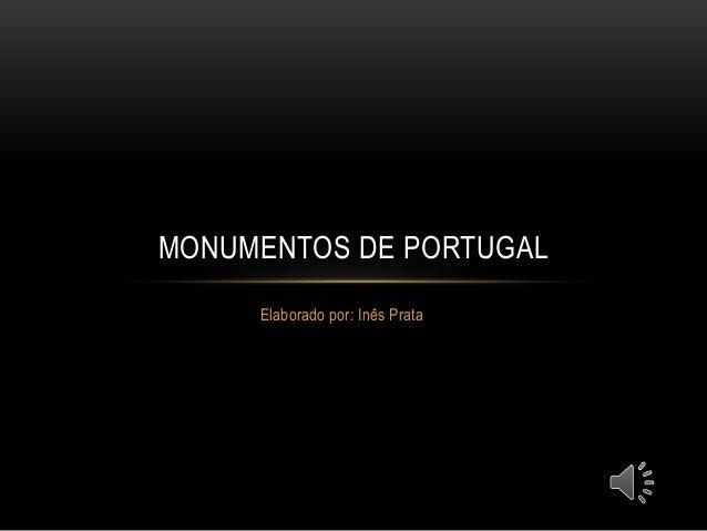 Elaborado por: Inês Prata MONUMENTOS DE PORTUGAL