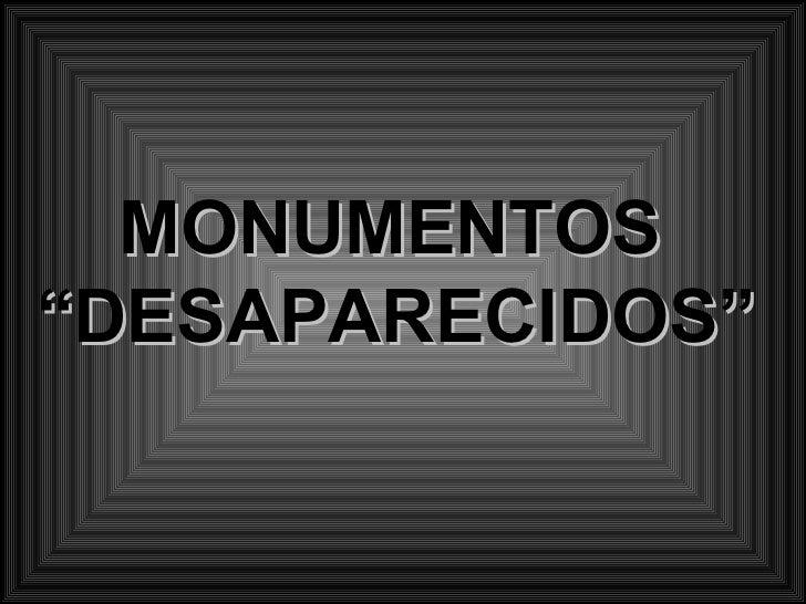 """MONUMENTOS""""DESAPARECIDOS"""""""