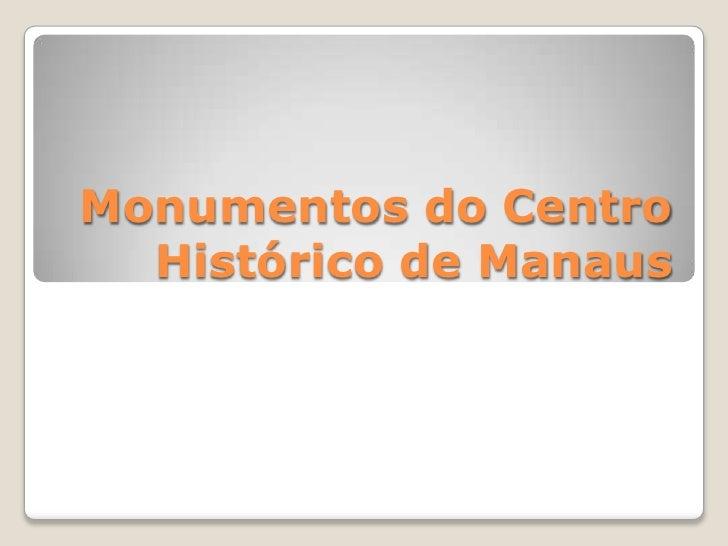 Monumentos do Centro Histórico de Manaus<br />