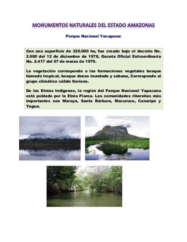 Parque Nacional Yacapana:Con una superficie de 320.000 ha, fue creado bajo el decreto No.2.980 del 12 de diciembre de 1978...