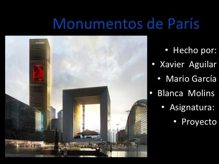 Monumentos de París <ul><li>Hecho por: </li></ul><ul><li>Xavier  Aguilar </li></ul><ul><li>Mario García </li></ul><ul><li>...