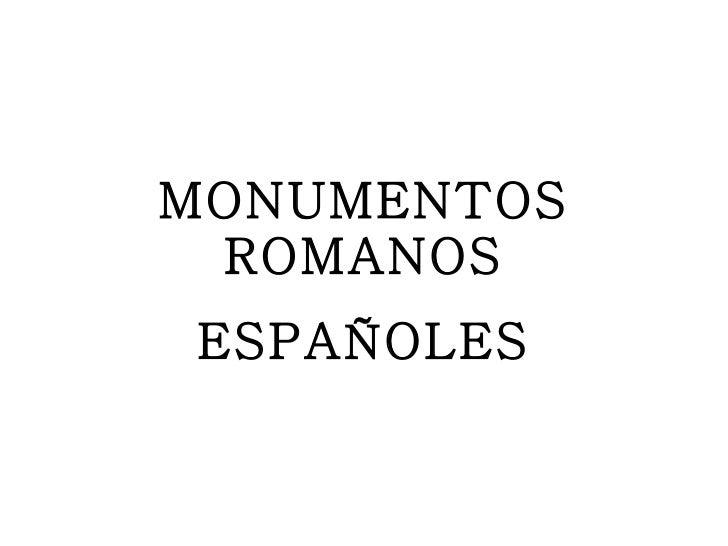 MONUMENTOS ROMANOS ESPAÑOLES
