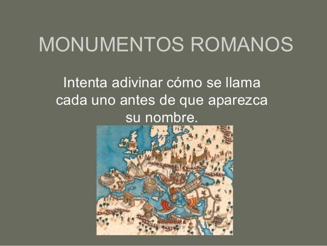 MONUMENTOS ROMANOS  Intenta adivinar cómo se llama cada uno antes de que aparezca            su nombre.