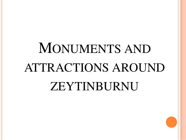 MONUMENTS AND ATTRACTIONS AROUND ZEYTINBURNU