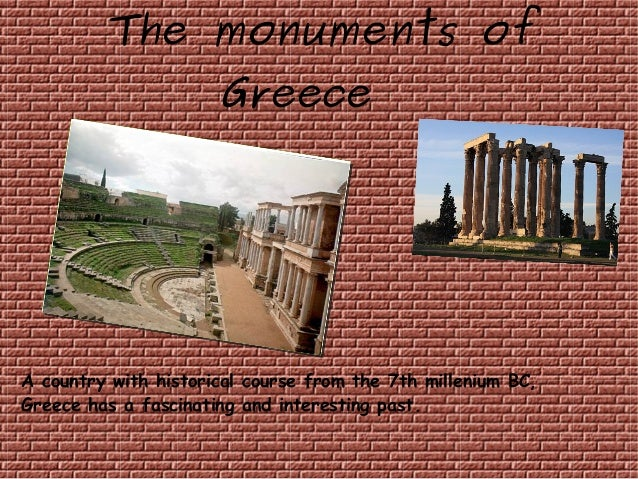 The monuments of Greece A country with historical course from the 7th millenium BC, Greece has a fascinating and interesti...
