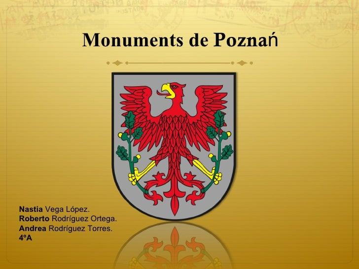 Monuments de PoznańNastia Vega López.Roberto Rodríguez Ortega.Andrea Rodríguez Torres.4ºA