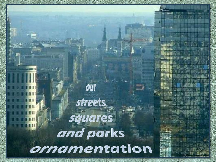 our<br />streets<br />squares<br />and parks<br />ornamentation<br />