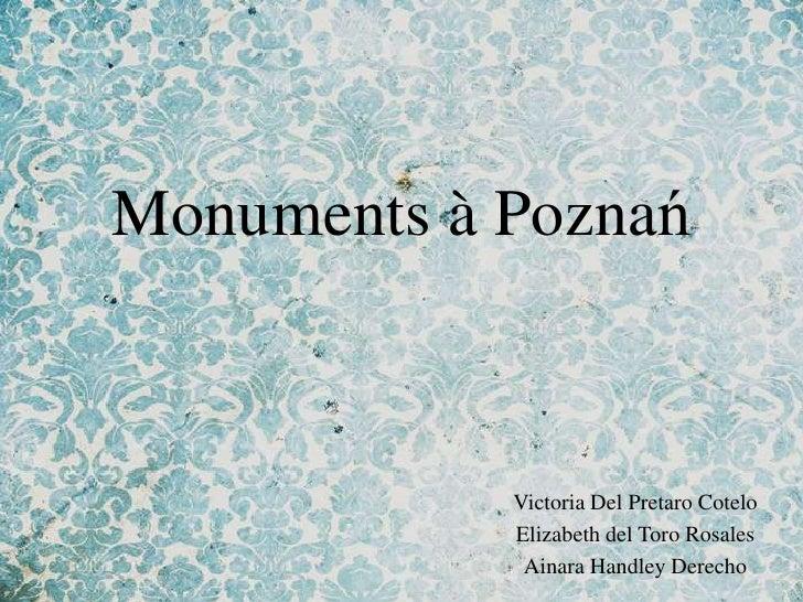 Monuments à Poznań            Victoria Del Pretaro Cotelo            Elizabeth del Toro Rosales             Ainara Handley...