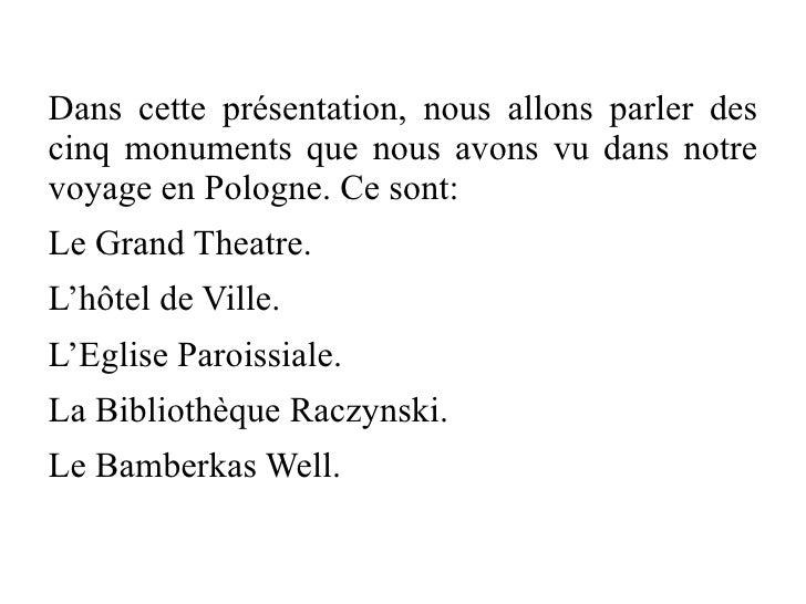 Dans cette présentation, nous allons parler descinq monuments que nous avons vu dans notrevoyage en Pologne. Ce sont:Le Gr...