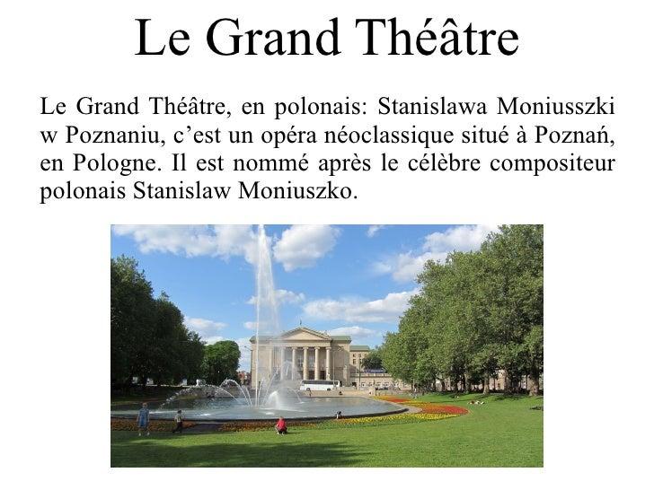 Le Grand ThéâtreLe Grand Théâtre, en polonais: Stanislawa Moniusszkiw Poznaniu, c'est un opéra néoclassique situé à Poznań...