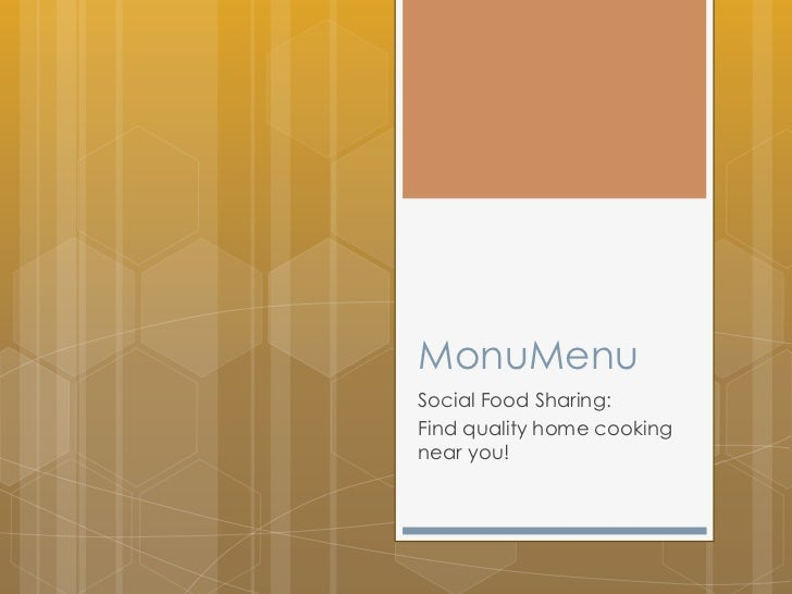 MonuMenu<br />Social Food Sharing: <br />Find quality home cooking near you!<br />