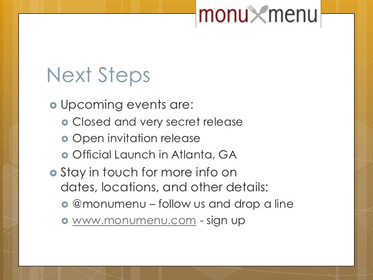 Next Steps<br />Upcoming events are:<br />Closed and very secret release<br />Open invitation release<br />Official Launch...