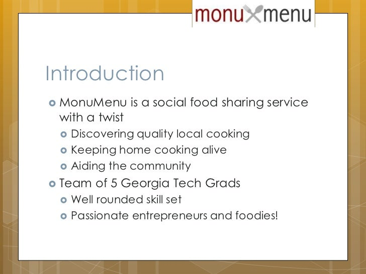 Introduction<br />MonuMenu is a social food sharing service with a twist<br />Discovering quality local cooking<br />Keepi...