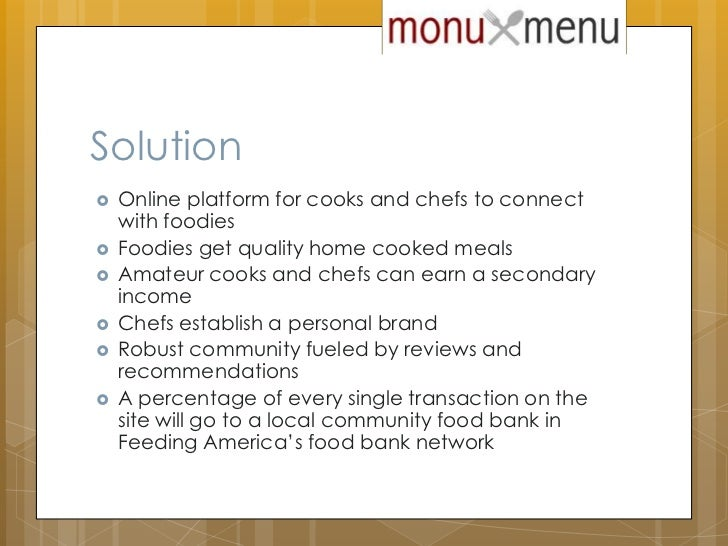 Solution<br />Online platform for cooks and chefs to connect with foodies<br />Foodies get quality home cooked meals<br />...