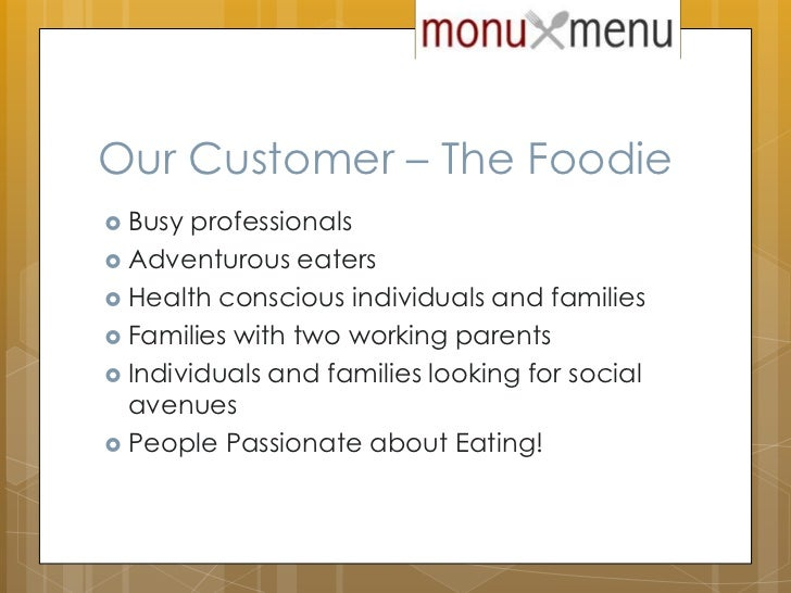 Our Customer – The Foodie<br />Busy professionals<br />Adventurous eaters<br />Health conscious individuals and families<b...