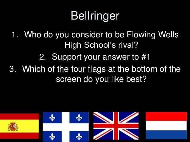 Bellringer  1. Who do you consider to be Flowing Wells  High School's rival?  2. Support your answer to #1  3. Which of th...