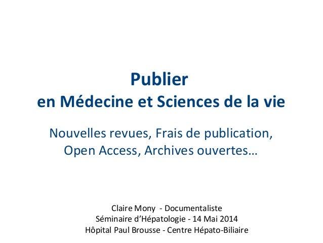 Publier en Médecine et Sciences de la vie Nouvelles revues, Frais de publication, Open Access, Archives ouvertes… Claire M...