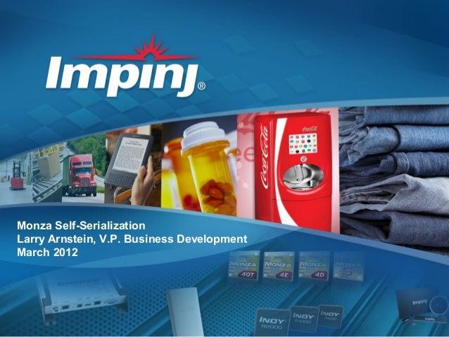 Monza Self-SerializationLarry Arnstein, V.P. Business DevelopmentMarch 2012