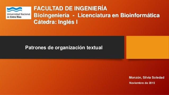 FACULTAD DE INGENIERÍA Bioingeniería - Licenciatura en Bioinformática Cátedra: Inglés I Patrones de organización textual M...