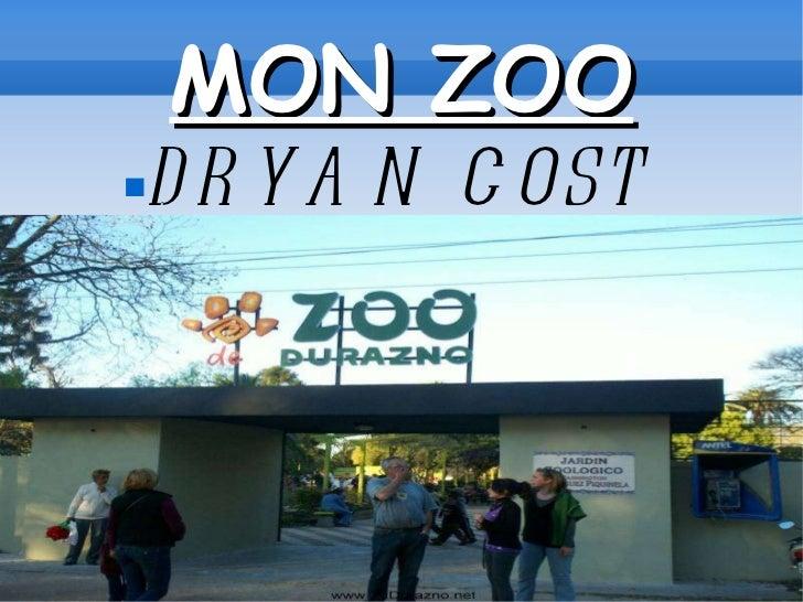 MON ZOO <ul><ul><ul><li>DRYAN COST </li></ul></ul></ul>