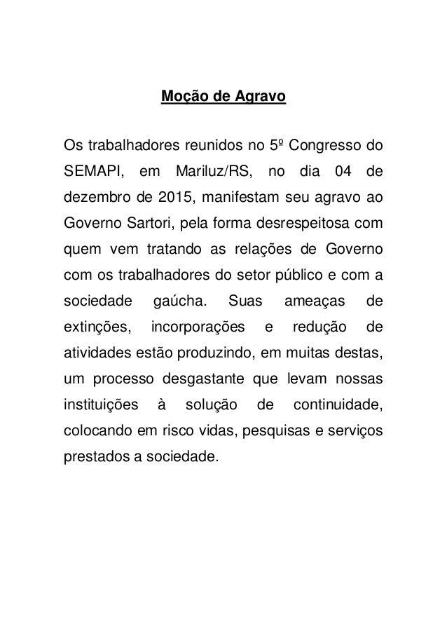 Moção de Agravo Os trabalhadores reunidos no 5º Congresso do SEMAPI, em Mariluz/RS, no dia 04 de dezembro de 2015, manifes...