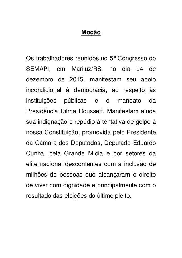 Moção Os trabalhadores reunidos no 5° Congresso do SEMAPI, em Mariluz/RS, no dia 04 de dezembro de 2015, manifestam seu ap...