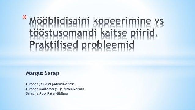 Margus Sarap Euroopa ja Eesti patendivolinik Euroopa kaubamärgi- ja disainivolinik Sarap ja Putk Patendibüroo *
