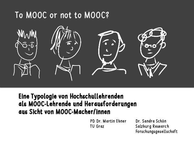 Eine Typologie von Hochschullehrenden als MOOC-Lehrende und Herausforderungen aus Sicht von MOOC-Macher/innen Dr. Sandra S...
