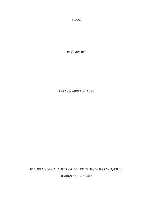 MOOC IV SEMESTRE BARRIOS ABELLO LAURA ESCUELA NORMAL SUPERIOR DEL DISTRITO DE BARRANQUILLA BARRANQUILLA, 2013