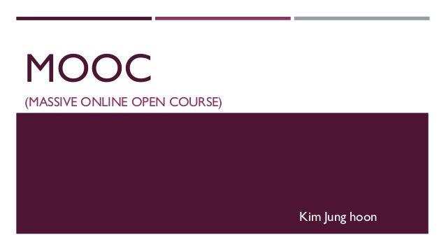 MOOC (MASSIVE ONLINE OPEN COURSE)  Kim Jung hoon