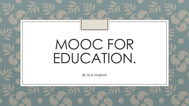 MOOC FOR EDUCATION. By M.A Malindi