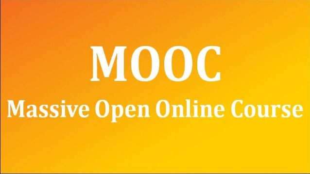What is a MOOC? Massive - The use of the internet to connect with other global scales. Open - No charge of any student Onl...