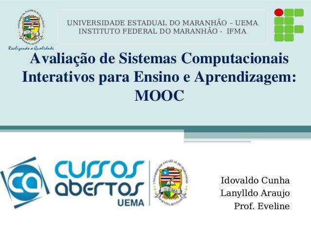 UNIVERSIDADE ESTADUAL DO MARANHÃO – UEMA  INSTITUTO FEDERAL DO MARANHÃO - IFMA  Avaliação de Sistemas Computacionais  Inte...
