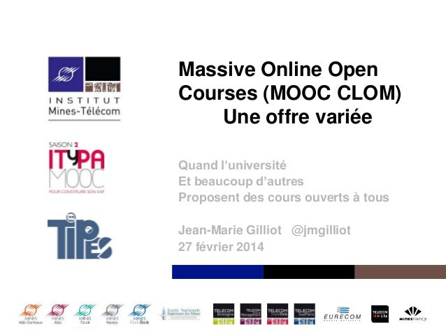 Massive Online Open Courses (MOOC CLOM) Une offre variée Quand l'université Et beaucoup d'autres Proposent des cours ouver...