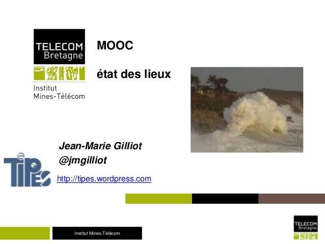 Institut Mines-TélécomInstitut Mines-Télécom MOOC état des lieux Jean-Marie Gilliot @jmgilliot http://tipes.wordpress.com