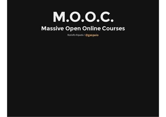M.O.O.C. Massive Open Online Courses Rodolfo Ripado / @gaspaio