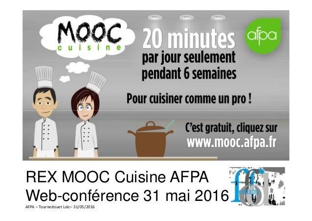 AFPA – Tournedouet Loïc– 31/05/2016 REX MOOC Cuisine AFPA Web-conférence 31 mai 2016