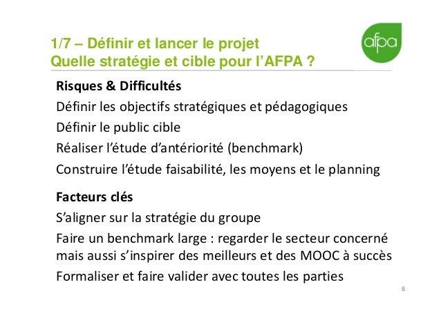 1/7 – Définir et lancer le projet Quelle stratégie et cible pour l'AFPA ? 8 Risques & Difficultés Définir les objectifs st...