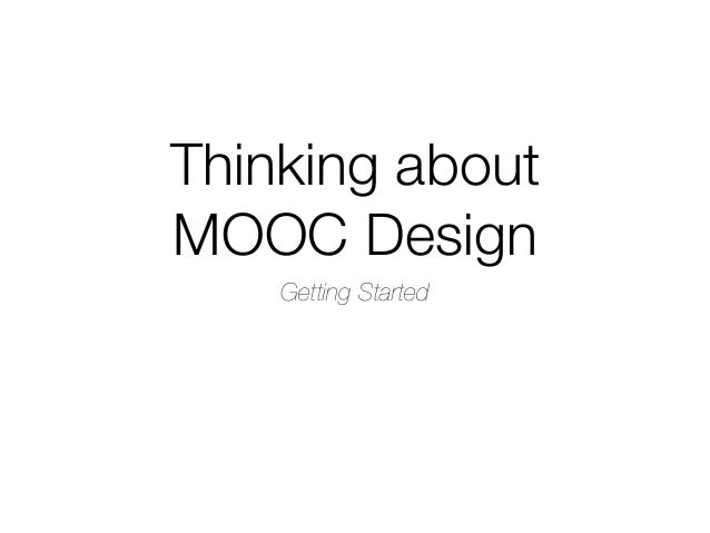 Thinking aboutMOOC Design    Getting Started
