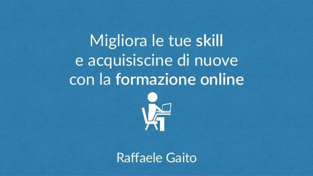 Migliora le tue skill e acquisiscine di nuove con la formazione online Raffaele Gaito