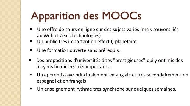 Apparition des MOOCs  Une offre de cours en ligne sur des sujets variés (mais souvent liés au Web et à ses technologies) ...