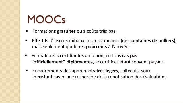 MOOCs  Formations gratuites ou à coûts très bas  Effectifs d'inscrits initiaux impressionnants (des centaines de millier...